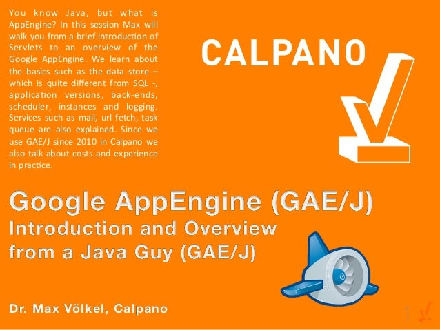 You	   know	   Java,	   but	   what	   is	  AppEngine?	   In	   this	   session	   Max	   will	  walk	   you	   from	   a	...