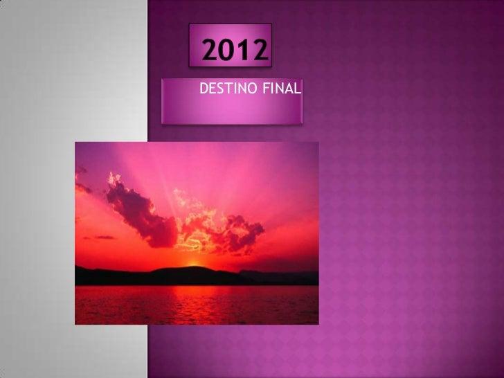 2012<br />DESTINO FINAL <br />
