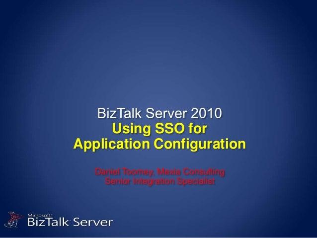 Using SSO forApplication Configuration   Daniel Toomey, Mexia Consulting     Senior Integration Specialist