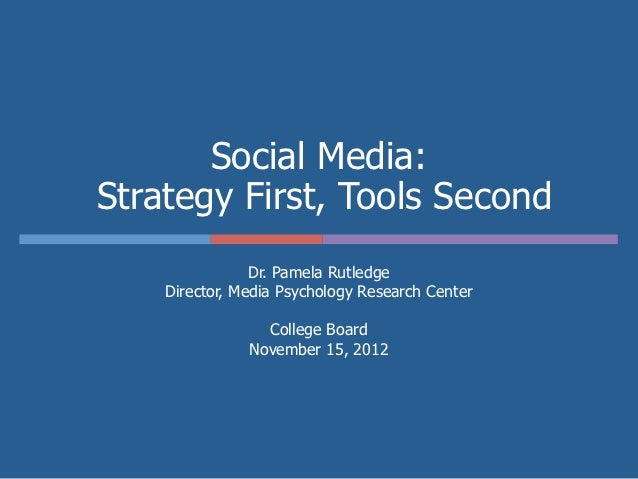 Social Media:Strategy First, Tools Second                Dr. Pamela Rutledge    Director, Media Psychology Research Center...