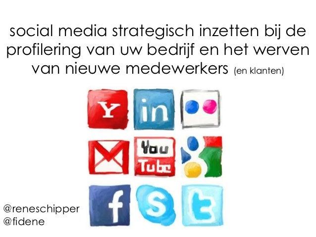 social media strategisch inzetten bij deprofilering van uw bedrijf en het werven   van nieuwe medewerkers (en klanten)@ren...