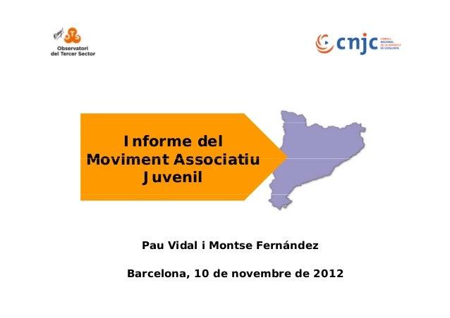Informe delMoviment Associatiu      Juvenil      Pau Vidal i Montse Fernández    Barcelona, 10 de novembre de 2012