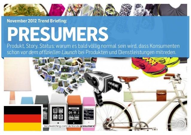 November 2012 Trend Briefing:PRESUMERSProdukt, Story, Status: warum es bald völlig normal sein wird, dass Konsumentenschon...