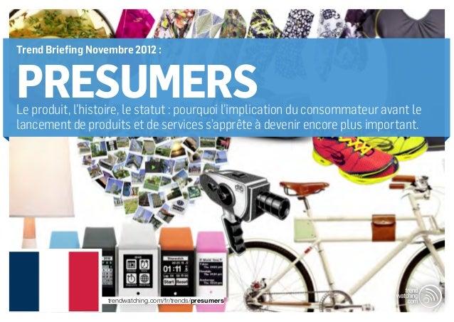 Trend Briefing Novembre 2012 :PRESUMERSLe produit, l'histoire, le statut : pourquoi l'implication du consommateur avant le...