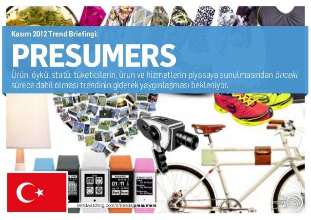 Kasım 2012 Trend Briefingi:PRESUMERSÜrün, öykü, statü: tüketicilerin, ürün ve hizmetlerin piyasaya sunulmasından öncekisür...