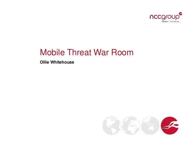 2012 12-04 --ncc_group_-_mobile_threat_war_room