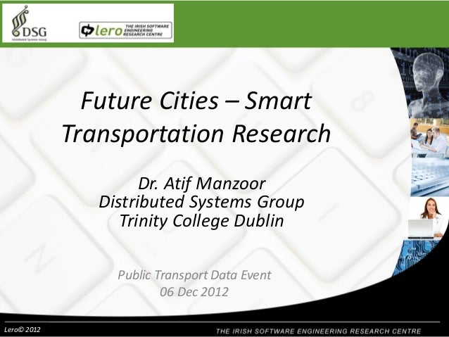 Future Cities – Smart Transportation Research Dr. Atif Manzoor Distributed Systems Group Trinity College Dublin Public Tra...