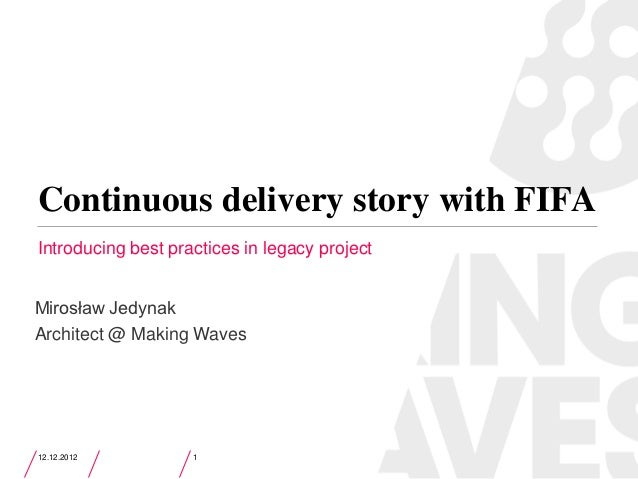 Continuous delivery story with FIFAIntroducing best practices in legacy projectMirosław JedynakArchitect @ Making Waves12....