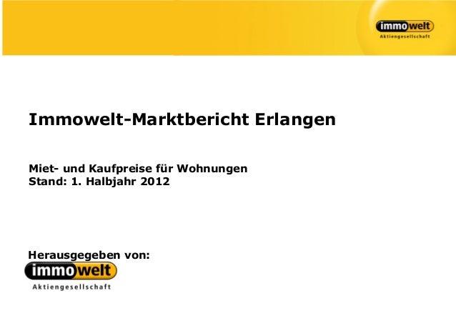 Immowelt-Marktbericht ErlangenMiet- und Kaufpreise für WohnungenStand: 1. Halbjahr 2012Herausgegeben von: