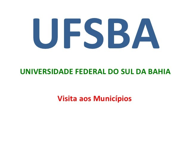 UFSBAUNIVERSIDADE FEDERAL DO SUL DA BAHIA        Visita aos Municípios