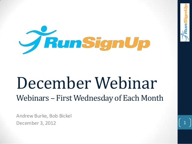 December WebinarWebinars – First Wednesday of Each MonthAndrew Burke, Bob BickelDecember 3, 2012                           1