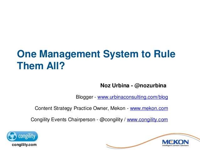 One Management System to Rule Them All? Noz Urbina - @nozurbina Blogger - www.urbinaconsulting.com/blog Content Strategy P...