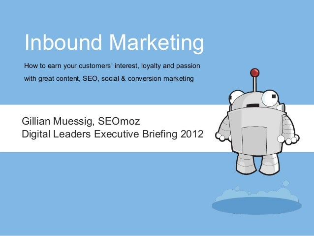 Inbound MarketingHow to earn your customers' interest, loyalty and passionwith great content, SEO, social & conversion mar...