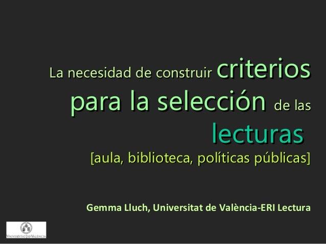 criteriosLa necesidad de construir   para la selección de las                lecturas      [aula, biblioteca, políticas pú...