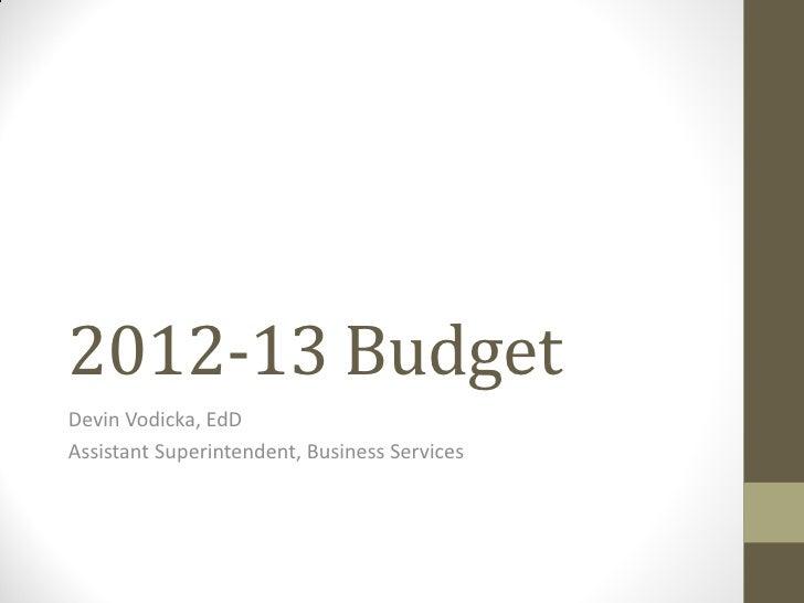 2012-13 BudgetDevin Vodicka, EdDAssistant Superintendent, Business Services
