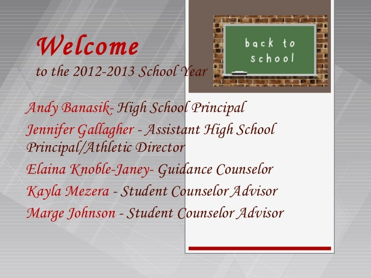 Welcome to the 2012-2013 School YearAndy Banasik- High School PrincipalJennifer Gallagher - Assistant High SchoolPrincipal...
