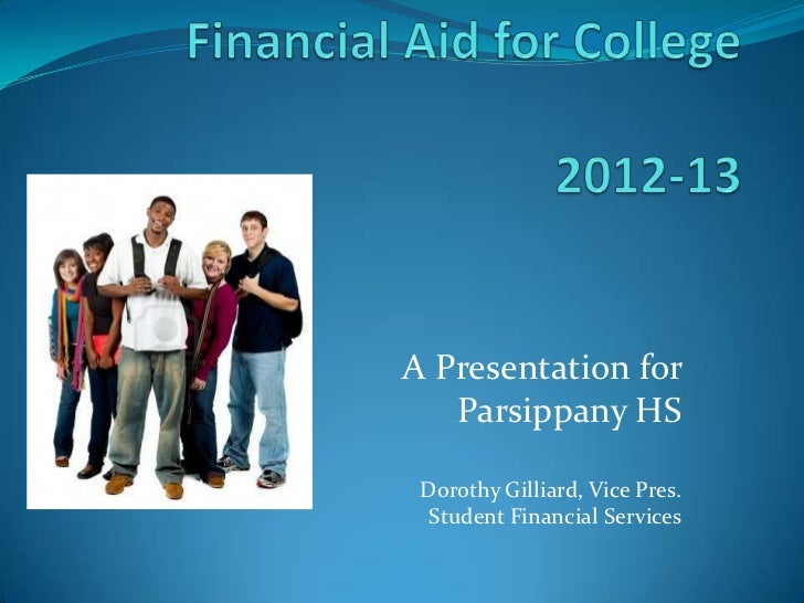 A Presentation for   Parsippany HS Dorothy Gilliard, Vice Pres.  Student Financial Services