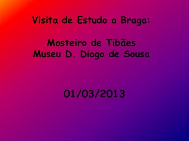 Visita de Estudo a Braga: Mosteiro de Tibães Museu D. Diogo de Sousa 01/03/2013