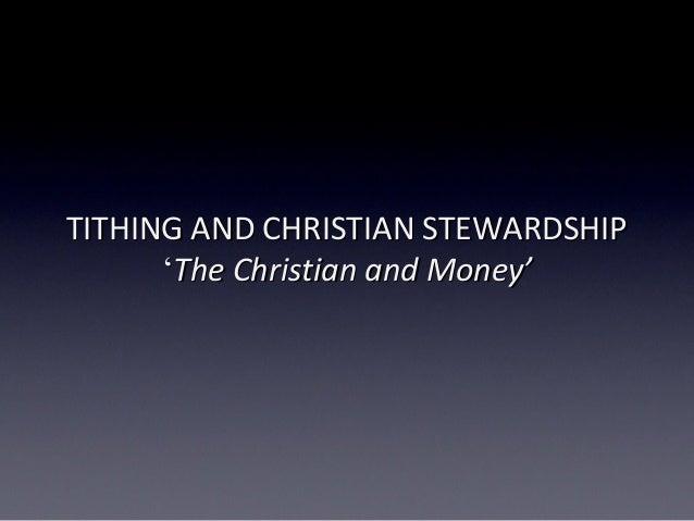 TITHING AND CHRISTIAN STEWARDSHIPTITHING AND CHRISTIAN STEWARDSHIP ''The Christian and Money'The Christian and Money'