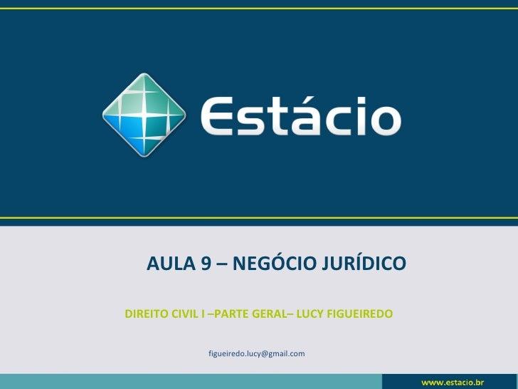 AULA 9 – NEGÓCIO JURÍDICODIREITO CIVIL I –PARTE GERAL– LUCY FIGUEIREDO              figueiredo.lucy@gmail.com