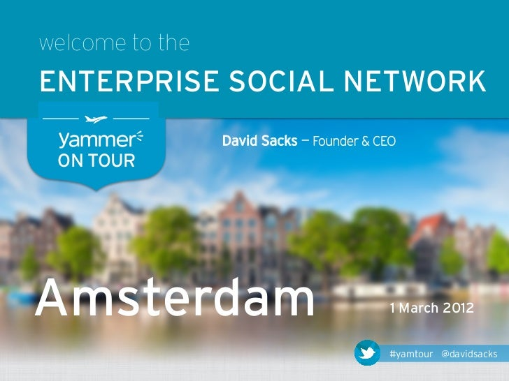 welcome to theENTERPRISE SOCIAL NETWORK                 David Sacks — Founder & CEO ON TOURAmsterdam                      ...