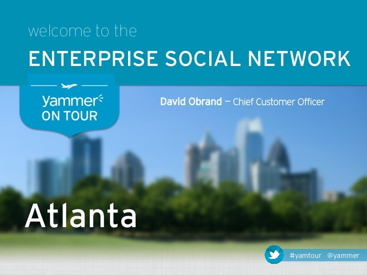 welcome to theENTERPRISE SOCIAL NETWORK                 David Obrand — Chief Customer Officer ON TOURAtlanta              ...