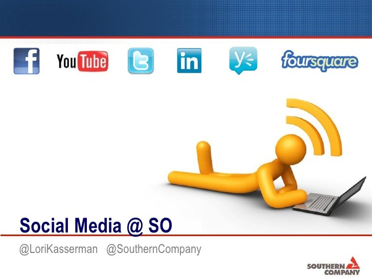 Social Media @ SO@LoriKasserman @SouthernCompany