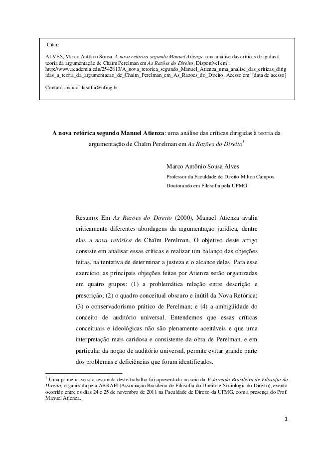1  Citar:  ALVES, Marco Antônio Sousa. A nova retórica segundo Manuel Atienza: uma análise das críticas dirigidas à teoria...