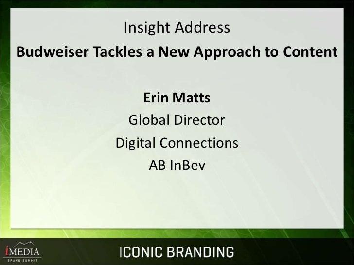 Insight AddressBudweiser Tackles a New Approach to Content                  Erin Matts               Global Director      ...