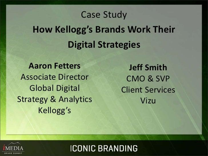 Case Study    How Kellogg's Brands Work Their           Digital Strategies   Aaron Fetters          Jeff Smith Associate D...