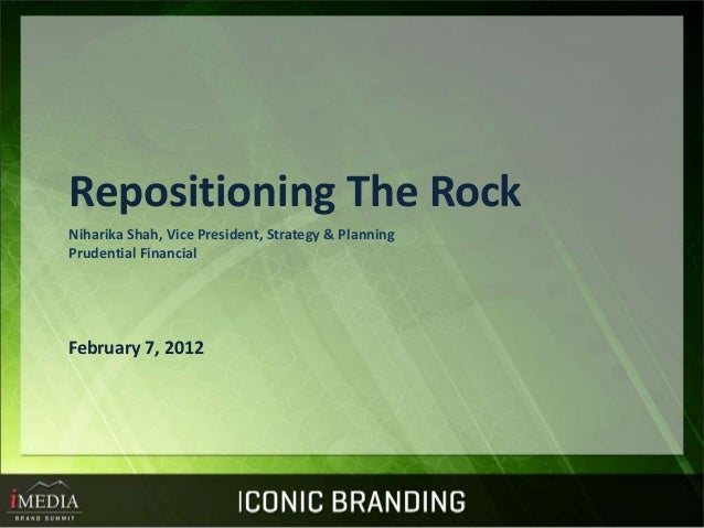 Repositioning The Rock Niharika Shah, Vice President, Strategy & Planning Prudential Financial February 7, 2012
