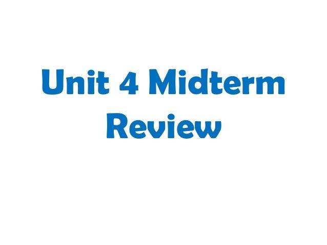 Unit 4 Midterm    Review