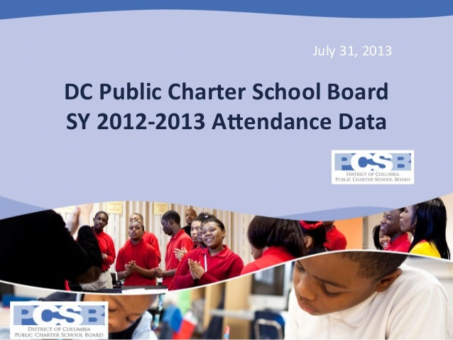 July	   31,	   2013	     DC	   Public	   Charter	   School	   Board	    SY	   2012-­‐2013	   A:endance	   Data