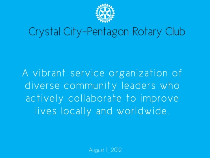 Crystal City-Pentagon Rotary ClubA vibrant service organizationof diverse community leaders who actively collaborate to   ...