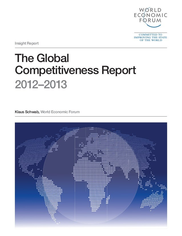 Insight Report Klaus Schwab, World Economic Forum The Global Competitiveness Report 2012–2013