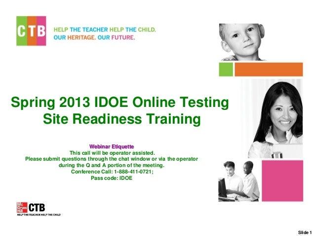 Spring 2013 IDOE Online Testing     Site Readiness Training                          Webinar Etiquette                 Thi...