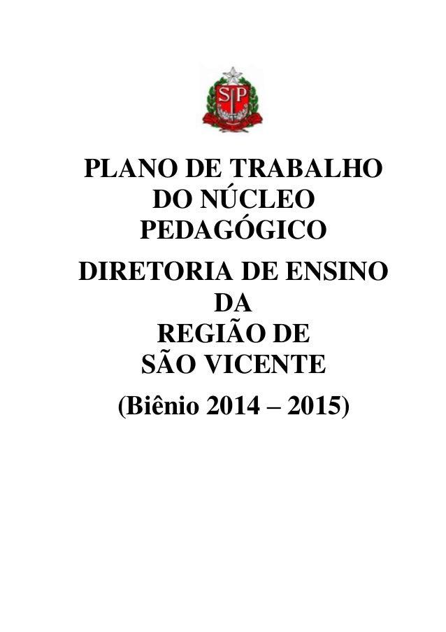 PLANO DE TRABALHO DO NÚCLEO PEDAGÓGICO DIRETORIA DE ENSINO DA REGIÃO DE SÃO VICENTE (Biênio 2014 – 2015)
