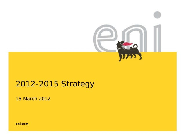 eni.com2012-2015 Strategy15 March 2012