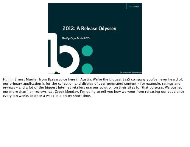 DevOpsDays Austin 2013 @ernestmueller  @bazaarvoice 2012: A Release Odyssey Hi, I'm Ernest Mueller from Bazaarvoice here i...