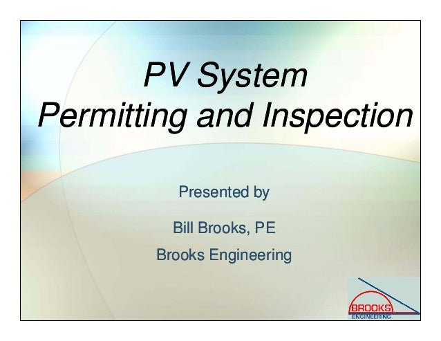PV System Permitting and Inspection Presented by Bill Brooks, PE Brooks Engineering