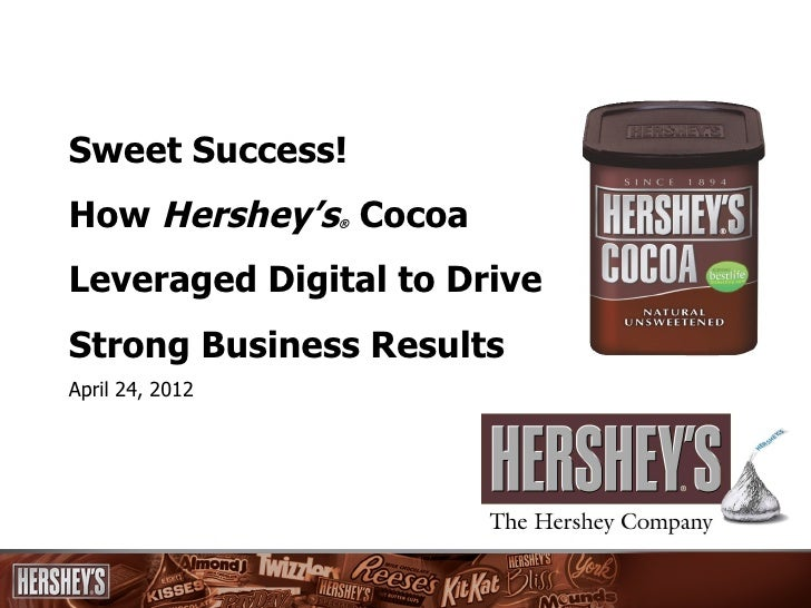 Sweet Success!How Hershey's Cocoa                 ®Leveraged Digital to DriveStrong Business ResultsApril 24, 2012