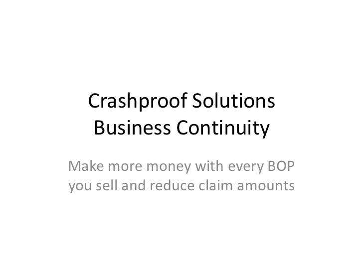 Crashproof Solutions  Business ContinuityMake more money with every BOPyou sell and reduce claim amounts