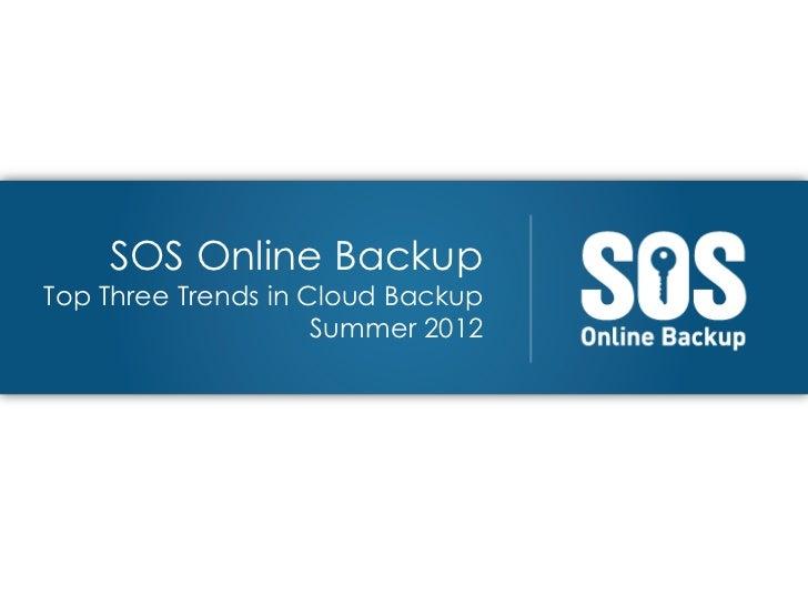 SOS Online BackupTop Three Trends in Cloud Backup                     Summer 2012
