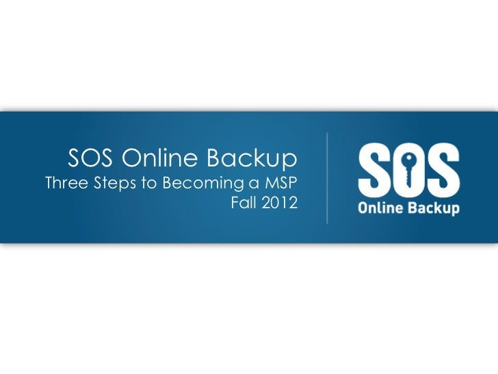 SOS Online BackupThree Steps to Becoming a MSP                      Fall 2012