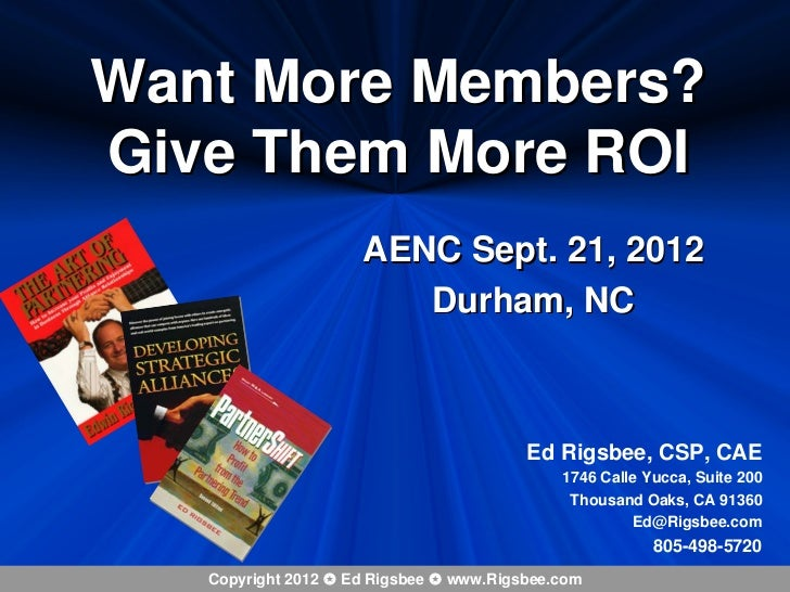 Want More Members?Give Them More ROI                     AENC Sept. 21, 2012                        Durham, NC            ...