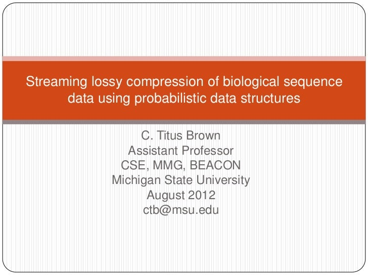 Streaming lossy compression of biological sequence      data using probabilistic data structures                  C. Titus...