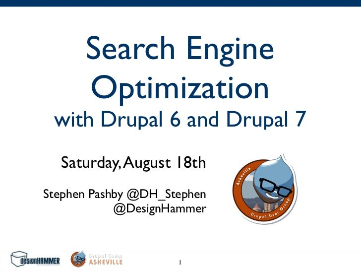 Search Engine      Optimization with Drupal 6 and Drupal 7  Saturday, August 18thStephen Pashby @DH_Stephen            @De...