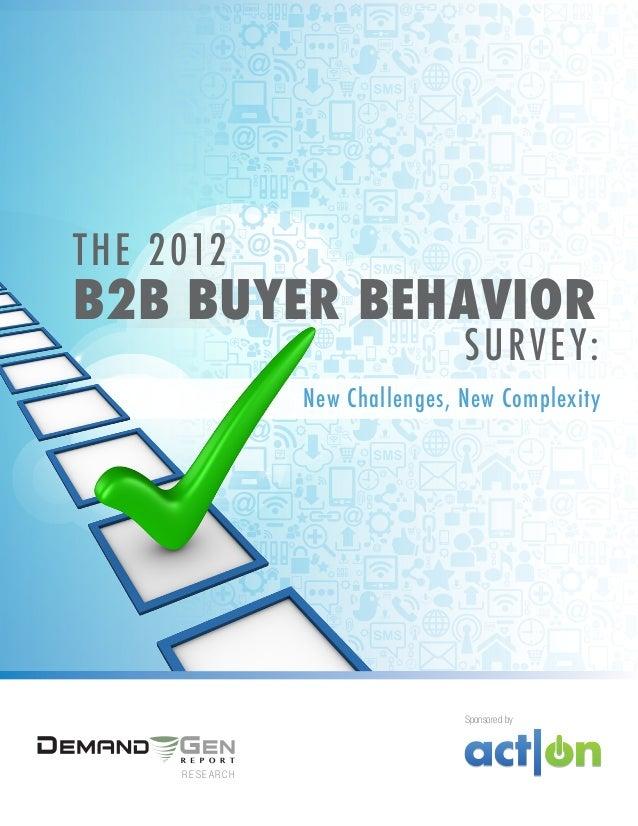 1 The 2012 B2B Buyer Landscape: New Challenges, New Complexity The 2012 New Challenges, New Complexity B2B Buyer Behavior ...