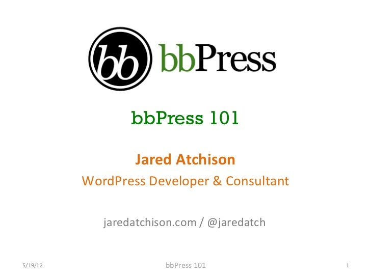 bbPress 101                         Jared	  Atchison	                WordPress	  Developer	  &	  Consultant	              ...