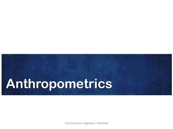 Anthropometrics        Loisa Sessman, Högskolan i Halmstad